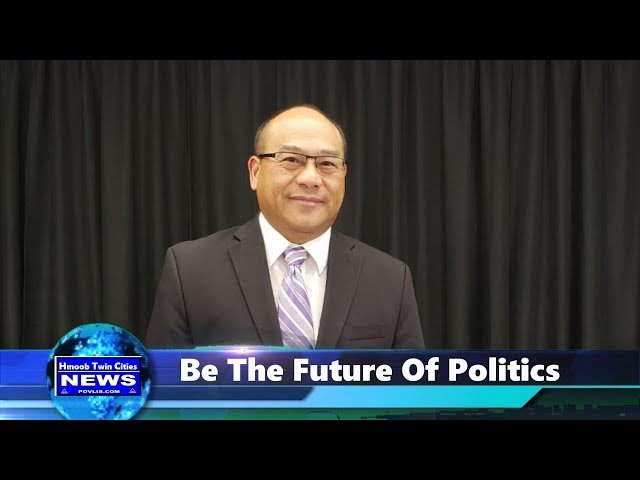 Hmoob Twin Cities News:    Be The Future of Politics